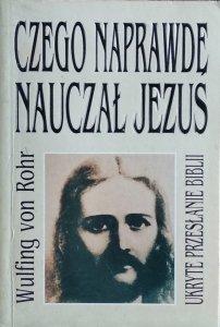 Wulfing Von Rohr • Czego naprawdę nauczał Jezus