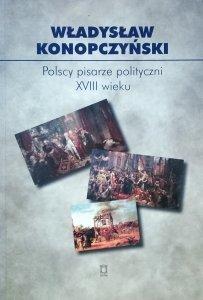 Władysław Konopczyński • Polscy pisarze polityczni XVIII wieku