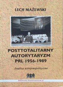 Lech Mażewski • Posttotalitarny autorytaryzm PRL 1956-1989. Analiza ustrojowopolityczna