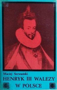 Maciej Serwański • Henryk III Walezy w Polsce