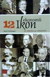 Rene Luchinger • 12 ikon ekonomii. Od Smitha do Stiglitza