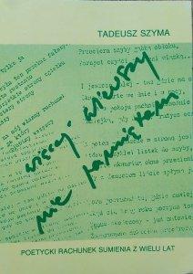 Tadeusz Szyma • Więcej wierszy nie pamiętam. Poetycki rachunek sumienia z wielu lat