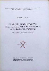 Edward Lotko • Funkcje syntaktyczne bezokolicznika w gwarach zachodniocieszyńskich