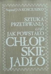 Jan Kościuszko • Sztuka przetrwania czyli jak powstało chłopskie jadło