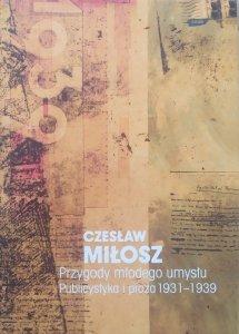 Czesław Miłosz • Przygody młodego umysłu. Publicystyka i proza 1931-1939 [Dzieła zebrane]