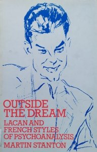 Martin Stanton • Outside the Dream. Lacan and French Styles of Psychoanalysis