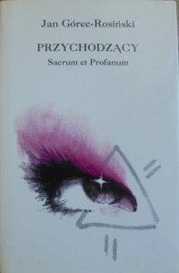 Jan Górec-Rosiński • Przychodzący. Sacrum et Profanum. Poezje i traktaty [dedykacja autora]