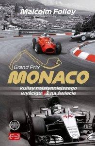 Malcolm Folley • Grand Prix Monaco. Kulisy najsłynniejszego wyścigu F1 na świecie