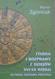 Marian Zgórniak • Studia i rozprawy z dziejów XVI-XX wieku. Historia, militaria, polityka