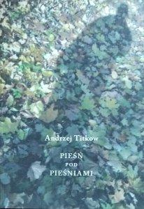 Andrzej Titkow • Pieśń pod pieśniami
