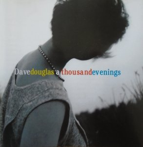 Dave Douglas • A Thousand Evenings • CD