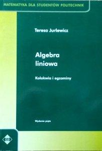 Teresa Jurlewicz • Algebra liniowa. Kolokwia i egzaminy