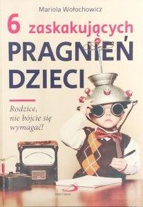 Mariola Wołochowicz • 6 zaskakujących pragnień dzieci