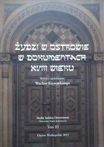 red. Wacław Kieremkampt • Żydzi w Ostrowie w dokumentach XVIII wieku