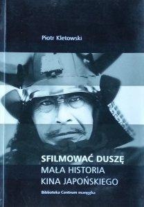Piotr Kletkowski • Sfilmować duszę. Mała historia kina japońskiego [dedykacja autorska]