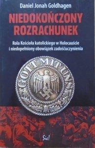 Daniel Jonah Goldhagen • Niedokończony rozrachunek. Rola Kościoła katolickiego w Holocauście i niedopełniony obowiązek zadośćuczynienia