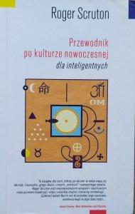 Roger Scruton • Przewodnik po kulturze nowoczesnej dla inteligentnych