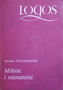 Irenaus Eibl-Eibesfeldt • Miłość i nienawiść