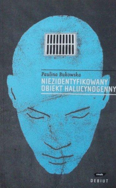 Paulina Bukowska • Niezidentyfikowany obiekt halucynogenny