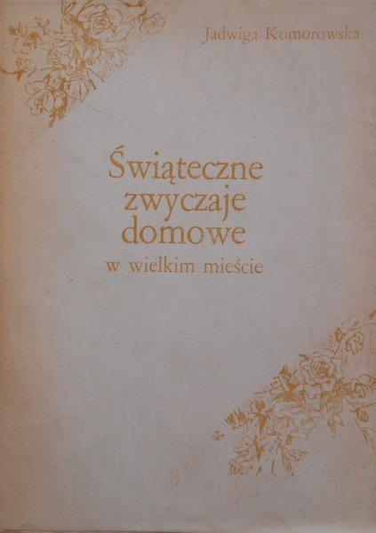 Jadwiga Komorowska • Świąteczne zwyczaje domowe w wielkim mieście. Studium na przykładzie Warszawy