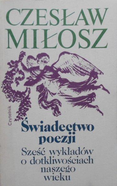 Czesław Miłosz • Świadectwo poezji. Sześć wykładów o dotkliwościach naszego wieku [Nobel 1980]