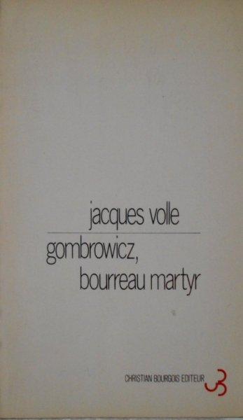 Jacques Volle • Gombrowicz, Bourreau, Martyr