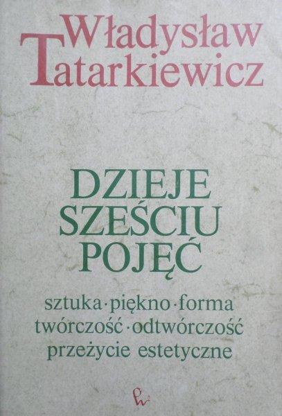 Władysław Tatarkiewicz • Dzieje sześciu pojęć