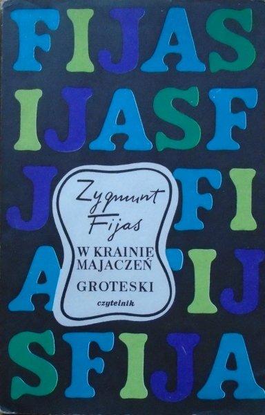 Zygmunt Fijas • W krainie majaczeń. Groteski [Władysław Brykczyński]