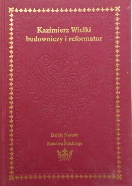 Feliks Kiryk  • Kazimierz Wielki. Budowniczy i reformator