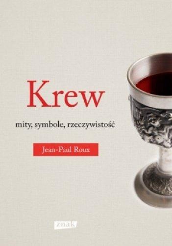 Jean-Paul Roux • Krew. Mity, symbole, rzeczywistość
