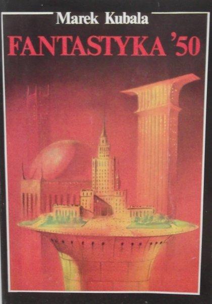 Marek Kubala • Fantastyka '50