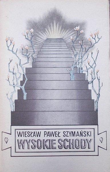 Wiesław Paweł Szymański • Wysokie schody [dedykacja autora]