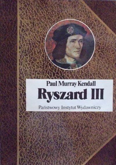 Paul Murray Kendall • Ryszard III