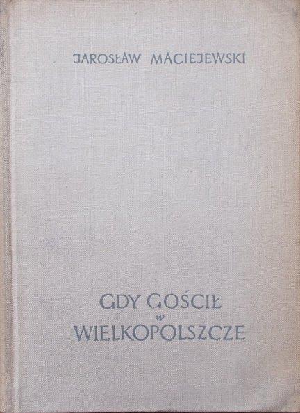 Jarosław Maciejewski • Gdy gościł w Wielkopolsce. Adam Mickiewicz w Wielkim Księstwie Poznańskim 1831-1832
