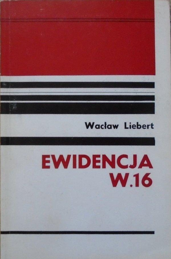 Wacław Liebert • Ewidencja W.16