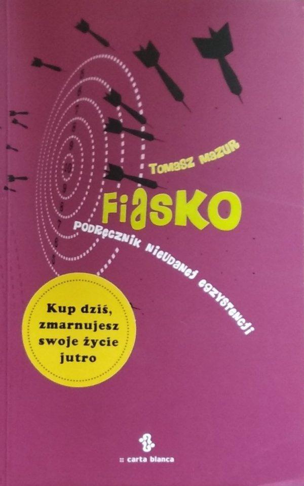 Tomasz Mazur • Fiasko Podręcznik nieudanej egzystencji