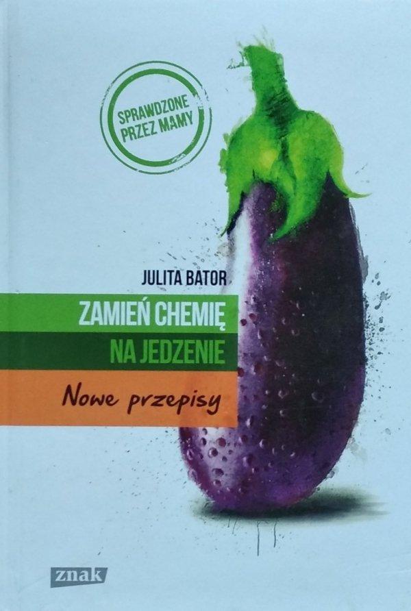 Julita Bator • Zamień chemię na jedzenie Nowe przepisy