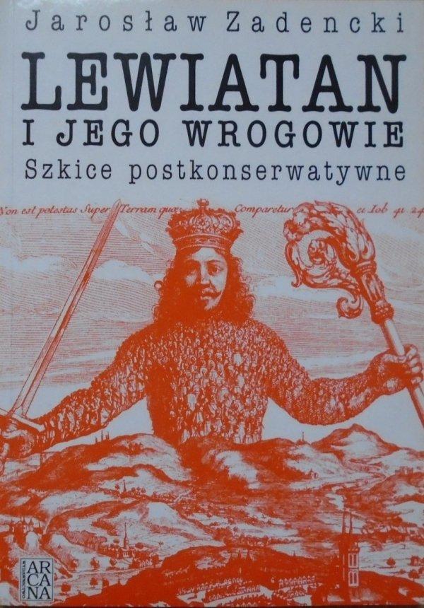 Jarosław Zadencki • Lewiatan i jego wrogowie. Szkice postkonserwatywne