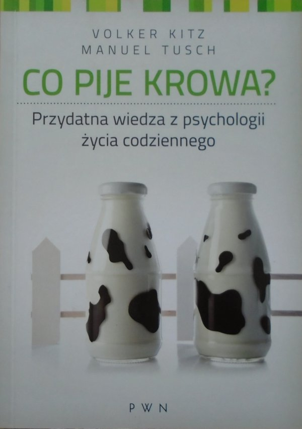 Volker Kitz, Manuel Tusch • Co pije krowa? Przydatna wiedza z psychologii życia codziennego