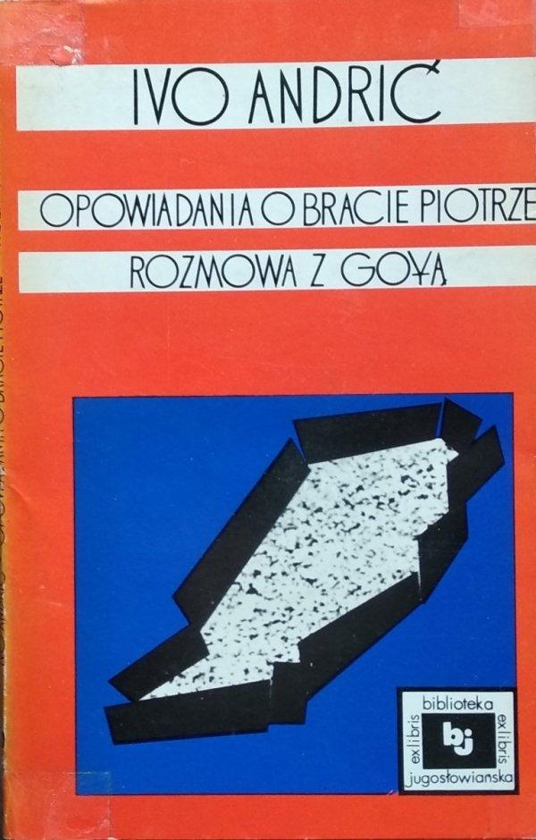 Ivo Andric • Opowiadania o bracoe Piotrze Rozmowa z Goyą