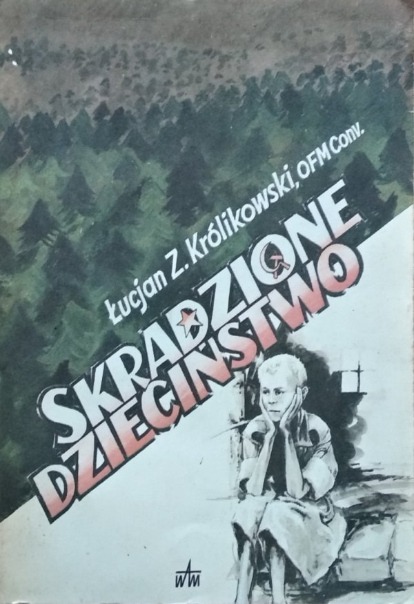 Łucjan Z. Królikowski • Skradzione dzieciństwo
