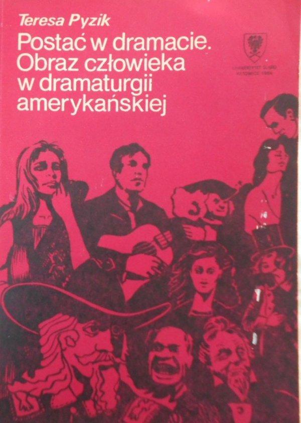 Teresa Pyzik • Postać w dramacie. Obraz człowieka w dramaturgii amerykańskiej