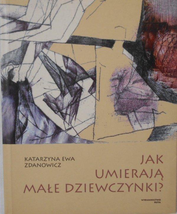Katarzyna Ewa Zdanowicz • Jak umierają małe dziewczynki?