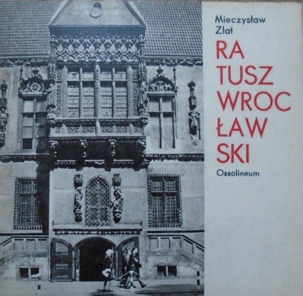 Mieczysław Zlat • Ratusz wrocławski