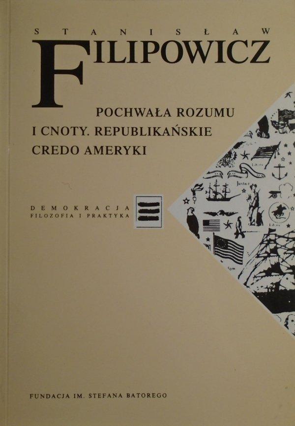 Stanisław Filipowicz • Pochwała rozumu i cnoty. Republikańskie credo Ameryki [Demokracja. Filozofia i praktyka]