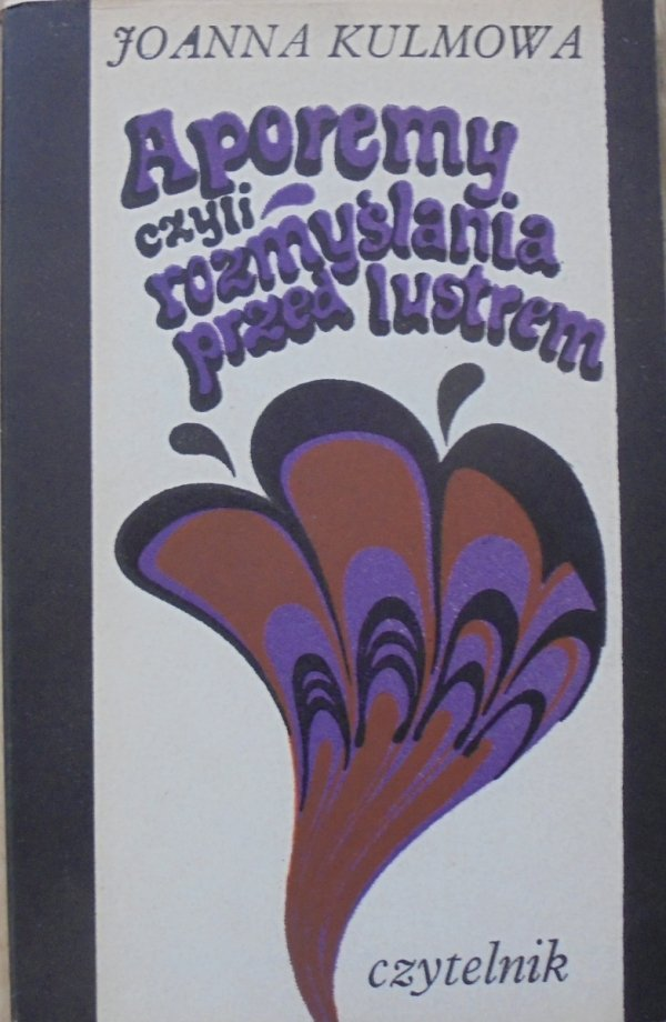 Joanna Kulmowa • Aporemy czyli rozmyślania przed lustrem [1971] [Marian Stachurski]