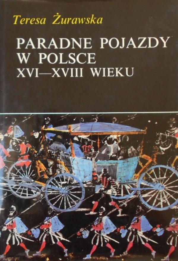 Teresa Żurawska Paradne pojazdy w Polsce XVI-XVIII wieku