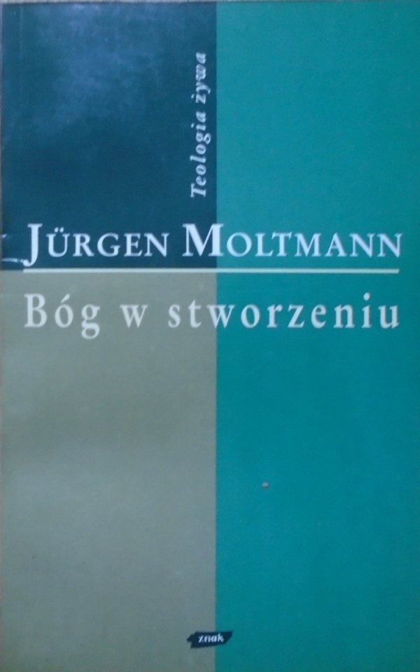 Jurgen Moltmann • Bóg w stworzeniu [Teologia żywa]
