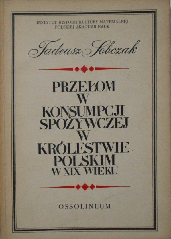 Tadeusz Sobczak • Przełom w konsumpcji spożywczej w Królestwie Polskim w XIX wieku