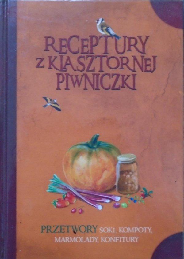 Receptury z klasztornej piwniczki • Przetwory. Soki, kompoty, marmolady, konfitury